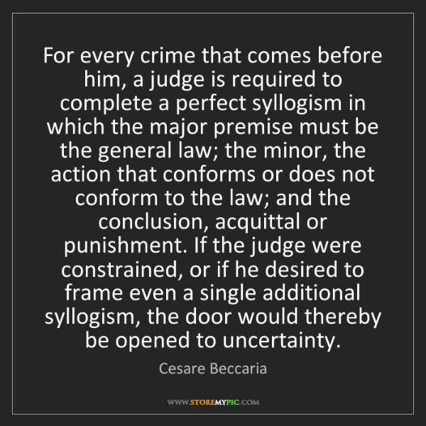 Cesare Beccaria: For every crime that comes before him, a judge is required...
