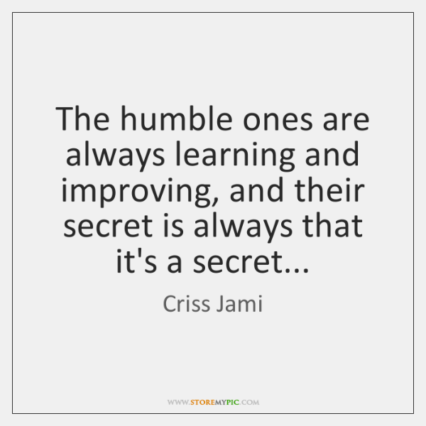 The humble ones are always learning and improving, and their secret is ...