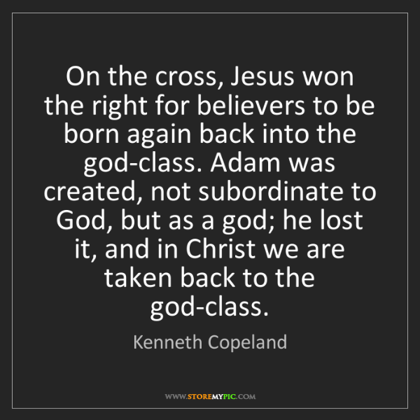 Kenneth Copeland: On the cross, Jesus won the right for believers to be...