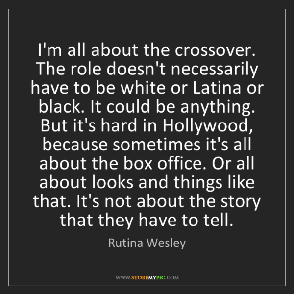 Rutina Wesley: I'm all about the crossover. The role doesn't necessarily...