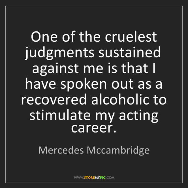 Mercedes Mccambridge: One of the cruelest judgments sustained against me is...