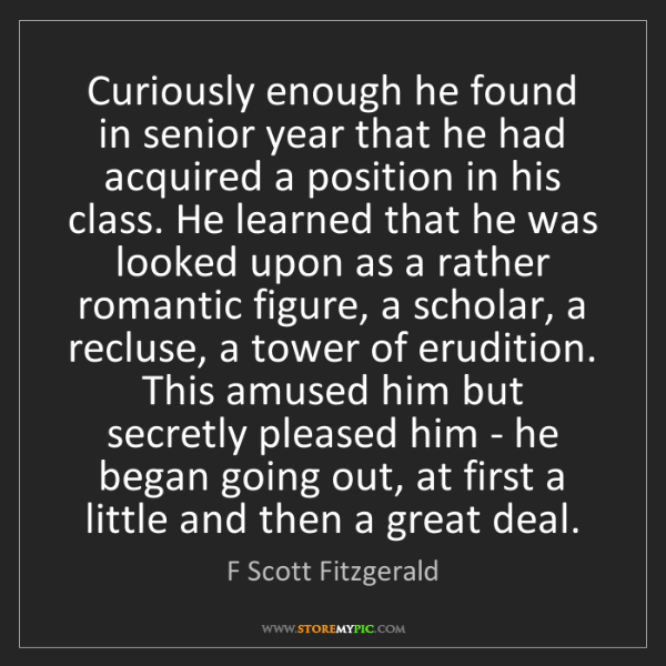 F Scott Fitzgerald: Curiously enough he found in senior year that he had...