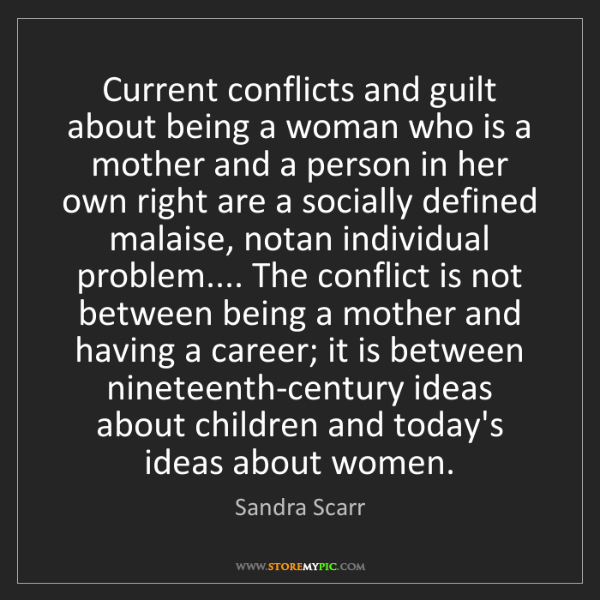 Sandra Scarr: Current conflicts and guilt about being a woman who is...