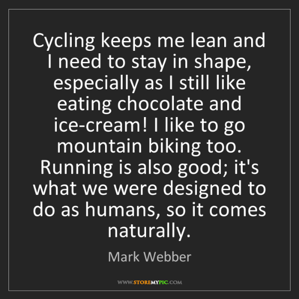 Mark Webber: Cycling keeps me lean and I need to stay in shape, especially...