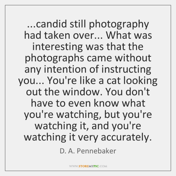 ...candid still photography had taken over... What was interesting was that the ...