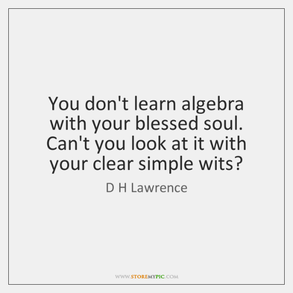You don't learn algebra with your blessed soul. Can't you look at ...