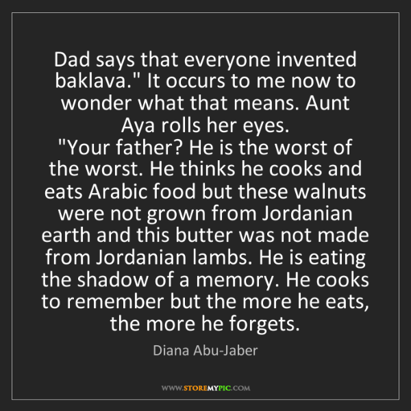 "Diana Abu-Jaber: Dad says that everyone invented baklava."" It occurs to..."