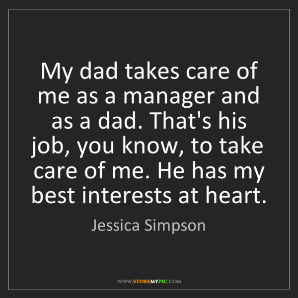 Jessica Simpson: My dad takes care of me as a manager and as a dad. That's...