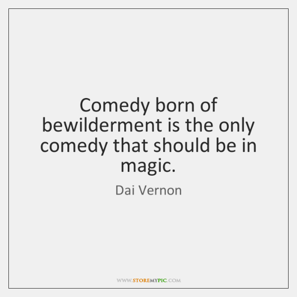 Comedy born of bewilderment is the only comedy that should be in ...