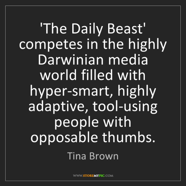 Tina Brown: 'The Daily Beast' competes in the highly Darwinian media...