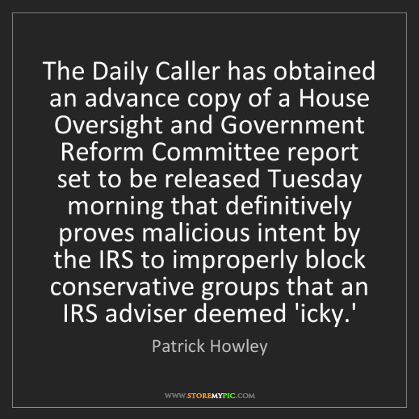 Patrick Howley: The Daily Caller has obtained an advance copy of a House...