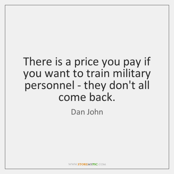 There is a price you pay if you want to train military ...