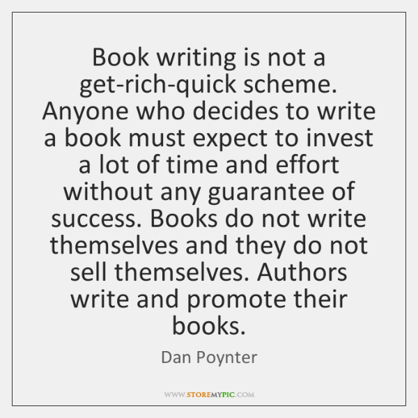 Book writing is not a get-rich-quick scheme. Anyone who decides to write ...