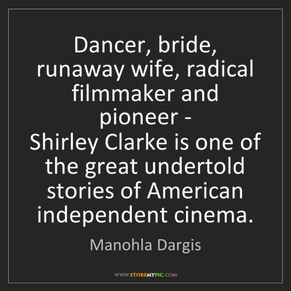 Manohla Dargis: Dancer, bride, runaway wife, radical filmmaker and pioneer...