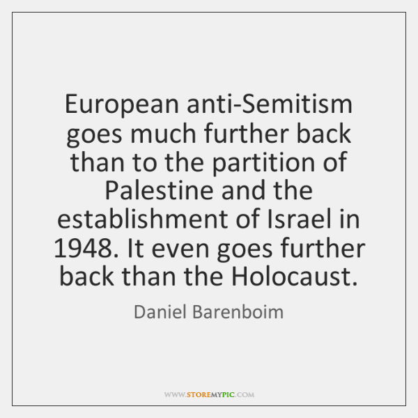 European anti-Semitism goes much further back than to the partition of Palestine ...