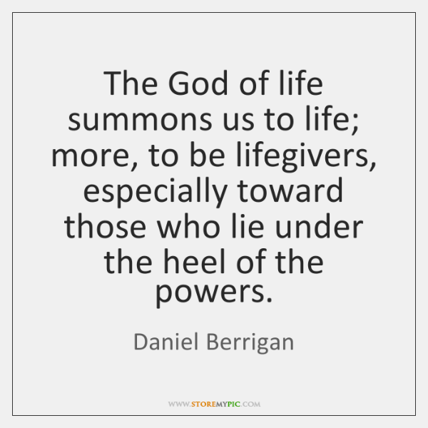 The God of life summons us to life; more, to be lifegivers, ...