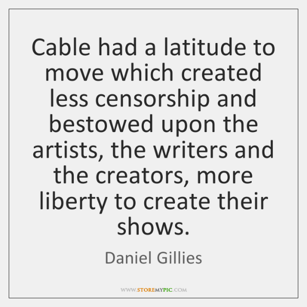 Cable had a latitude to move which created less censorship and bestowed ...