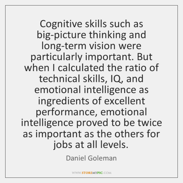Cognitive skills such as big-picture thinking and long-term vision were particularly important. ...