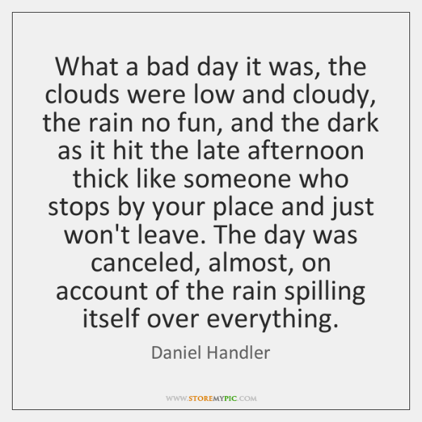 What a bad day it was, the clouds were low and cloudy, ...