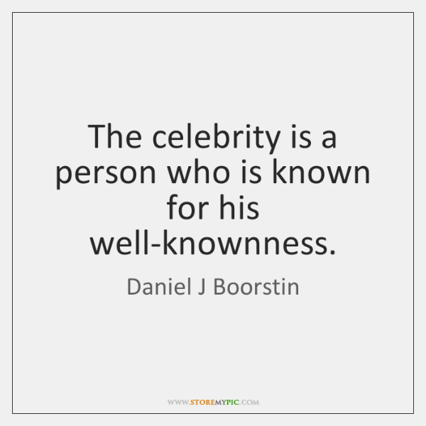 The celebrity is a person who is known for his well-knownness.