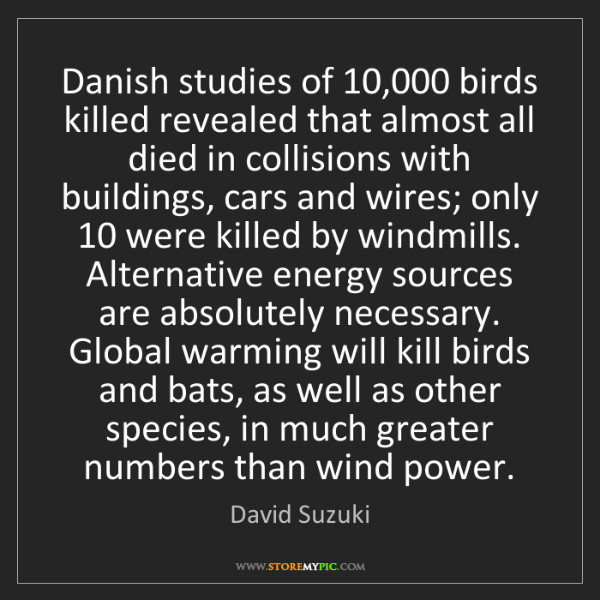 David Suzuki: Danish studies of 10,000 birds killed revealed that almost...