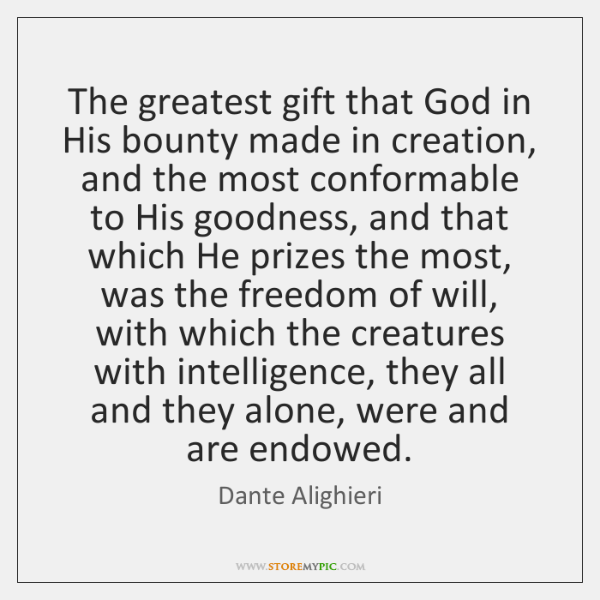 The greatest gift that God in His bounty made in creation, and ...