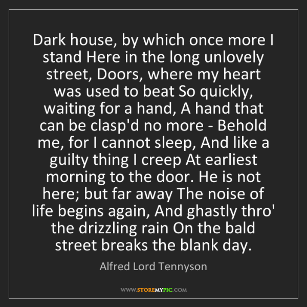 Alfred Lord Tennyson: Dark house, by which once more I stand Here in the long...