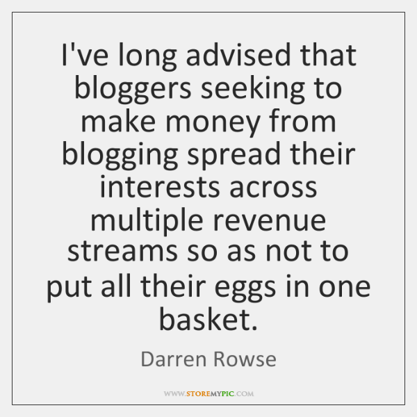 I've long advised that bloggers seeking to make money from blogging spread ...
