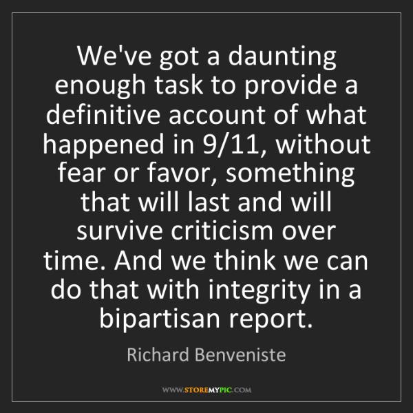 Richard Benveniste: We've got a daunting enough task to provide a definitive...