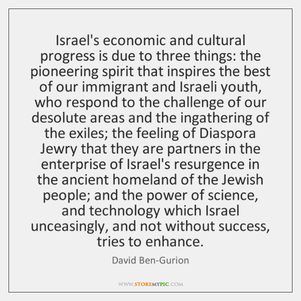 Israel's economic and cultural progress is due to three things: the pioneering ...