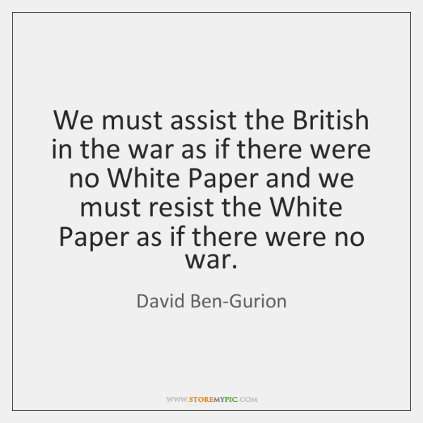 We must assist the British in the war as if there were ...