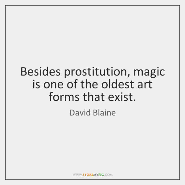 Besides prostitution, magic is one of the oldest art forms that exist.