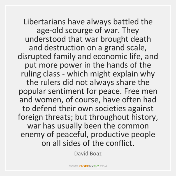 Libertarians have always battled the age-old scourge of war. They understood that ...
