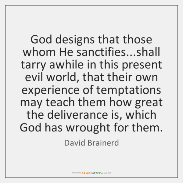 God designs that those whom He sanctifies...shall tarry awhile in this ...