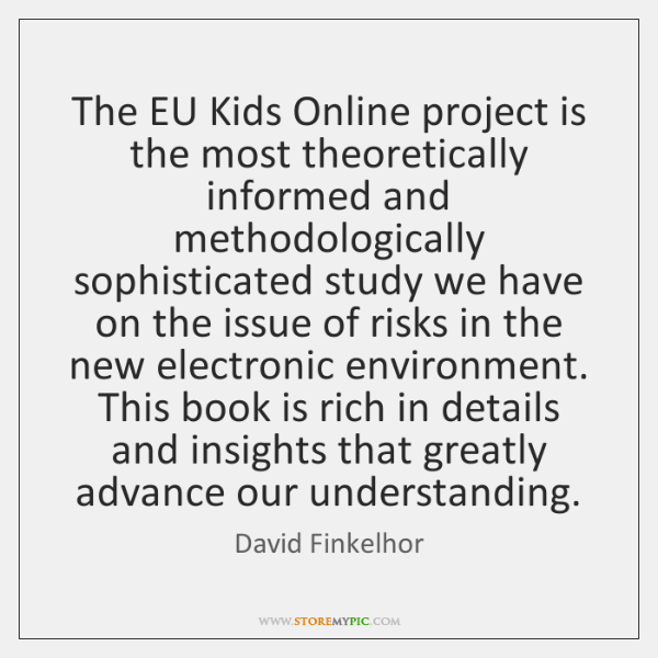 The EU Kids Online project is the most theoretically informed and methodologically ...