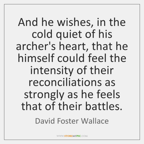And he wishes, in the cold quiet of his archer's heart, that ...