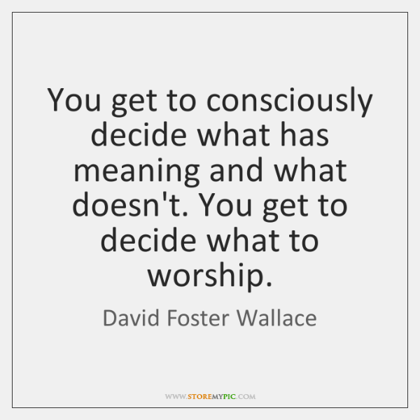 You get to consciously decide what has meaning and what doesn't. You ...