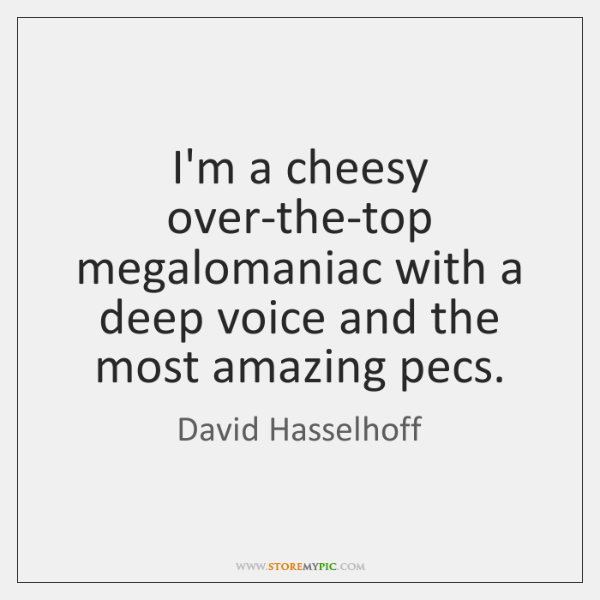 I'm a cheesy over-the-top megalomaniac with a deep voice and the most ...