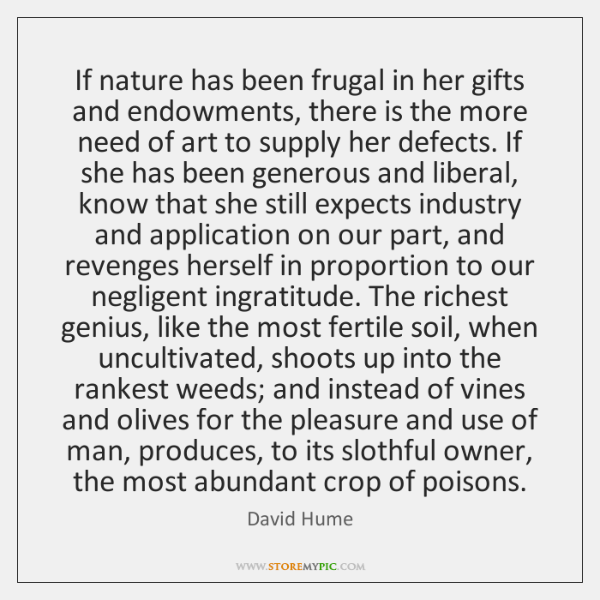 If nature has been frugal in her gifts and endowments, there is ...