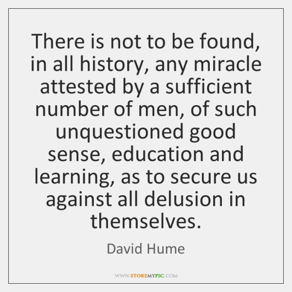 There is not to be found, in all history, any miracle attested ...