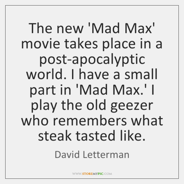 The new 'Mad Max' movie takes place in a post-apocalyptic world. I ...