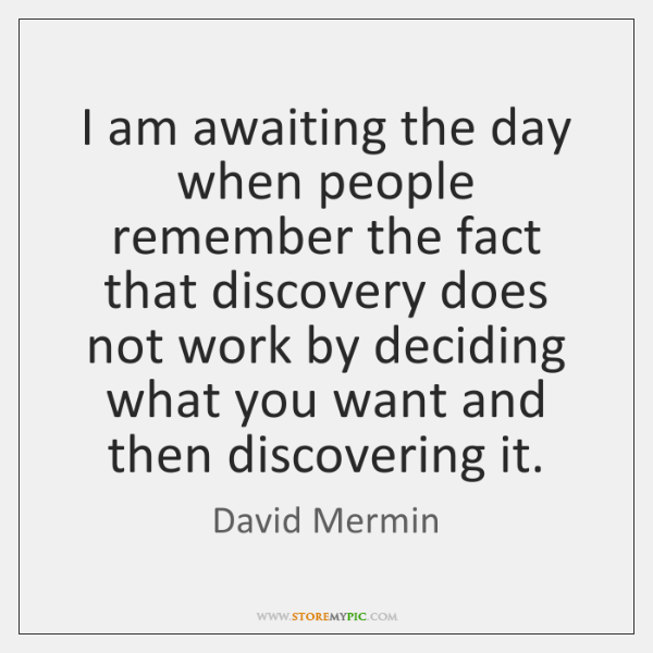 I am awaiting the day when people remember the fact that discovery ...