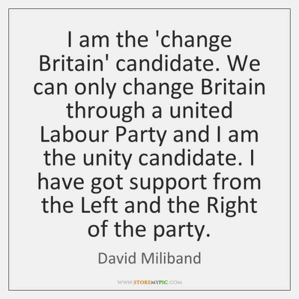 I am the 'change Britain' candidate. We can only change Britain through ...