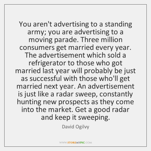 You aren't advertising to a standing army; you are advertising to a ...