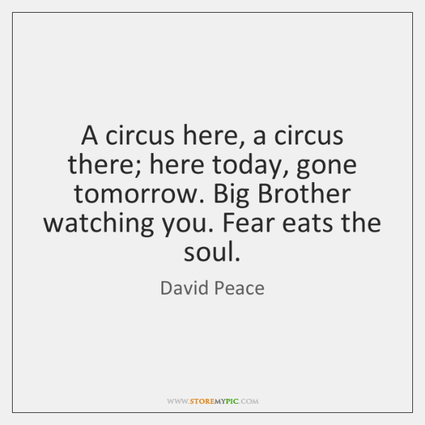 A circus here, a circus there; here today, gone tomorrow. Big Brother ...