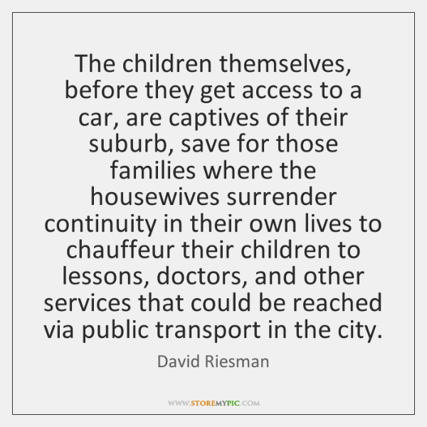The children themselves, before they get access to a car, are captives ...