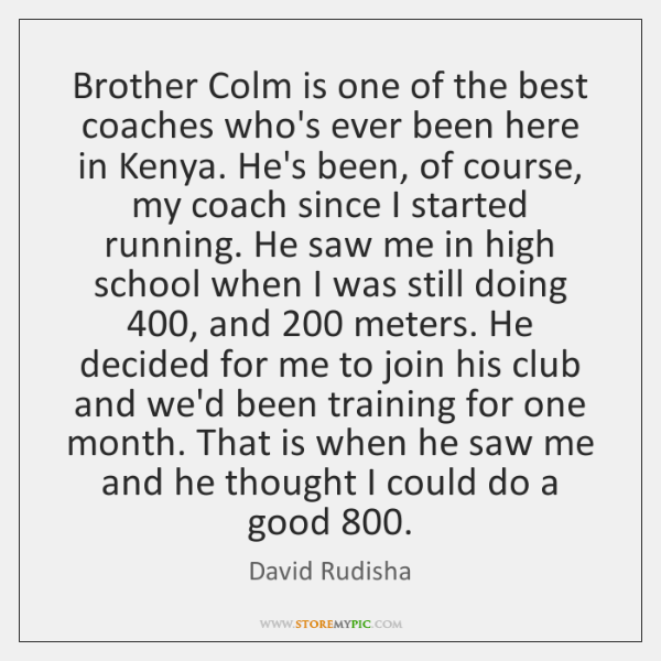 Brother Colm is one of the best coaches who's ever been here ...