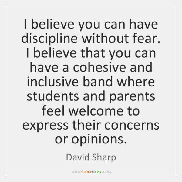 I believe you can have discipline without fear. I believe that you ...