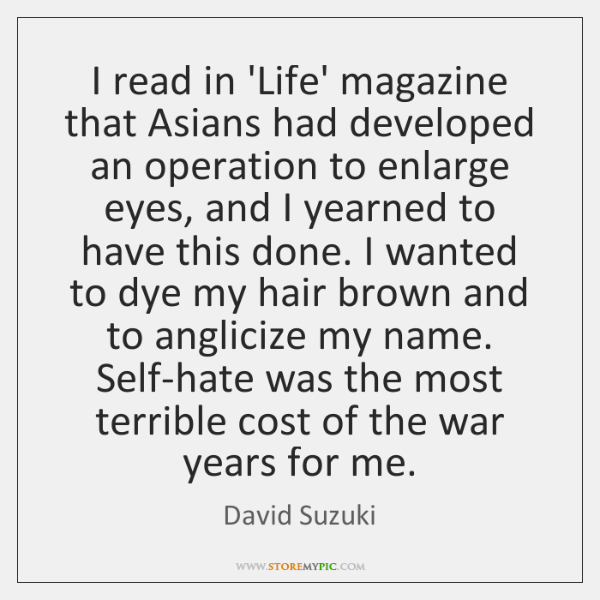 I read in 'Life' magazine that Asians had developed an operation to ...