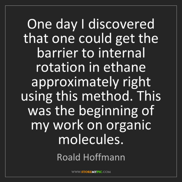 Roald Hoffmann: One day I discovered that one could get the barrier to...